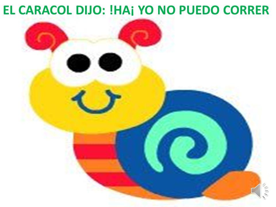 EL CARACOL DIJO: !HA¡ YO NO PUEDO CORRER