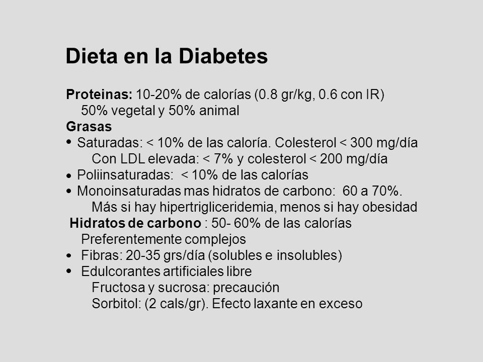 Dieta en la Diabetes Proteinas: 10-20% de calorías (0.8 gr/kg, 0.6 con IR) 50% vegetal y 50% animal.