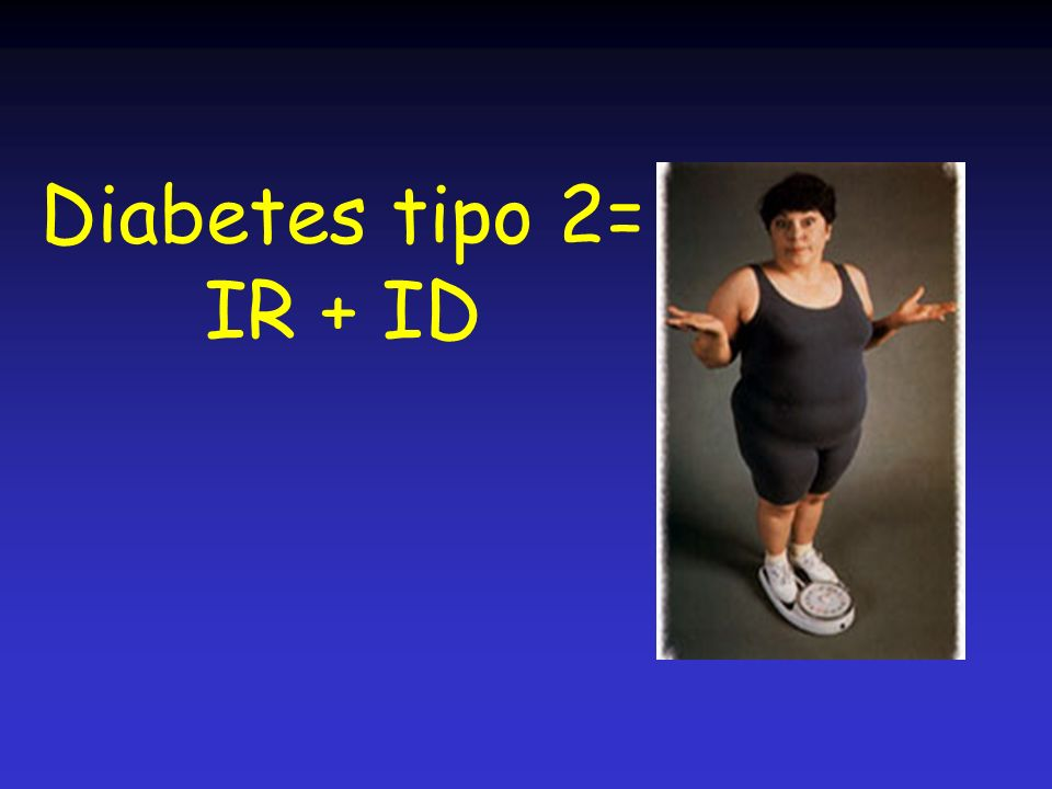 Diabetes tipo 2= IR + ID