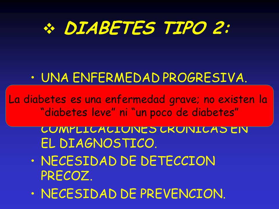 DIABETES TIPO 2: UNA ENFERMEDAD PROGRESIVA. DIAGNOSTICO TARDÍO.