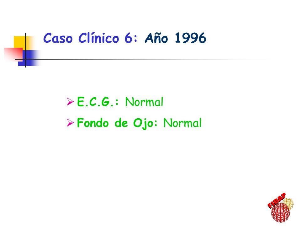Caso Clínico 6: Año 1996 E.C.G.: Normal Fondo de Ojo: Normal