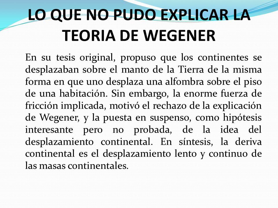 LO QUE NO PUDO EXPLICAR LA TEORIA DE WEGENER