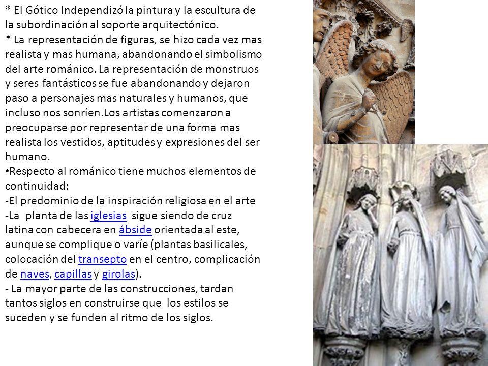 * El Gótico Independizó la pintura y la escultura de la subordinación al soporte arquitectónico.