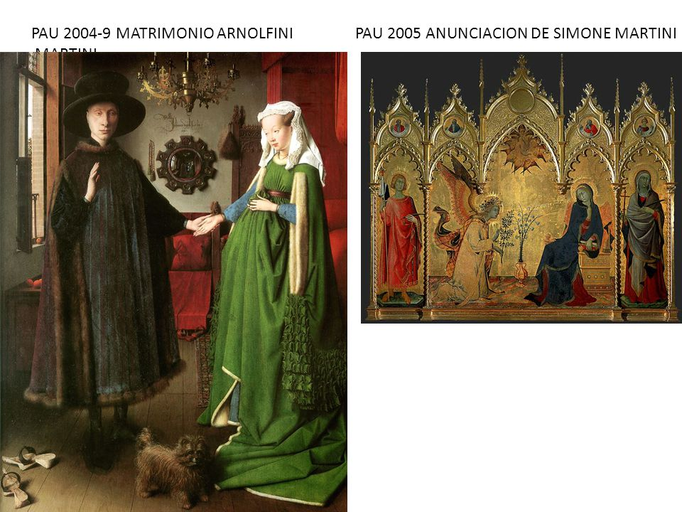 PAU 2004-9 MATRIMONIO ARNOLFINI PAU 2005 ANUNCIACION DE SIMONE MARTINI