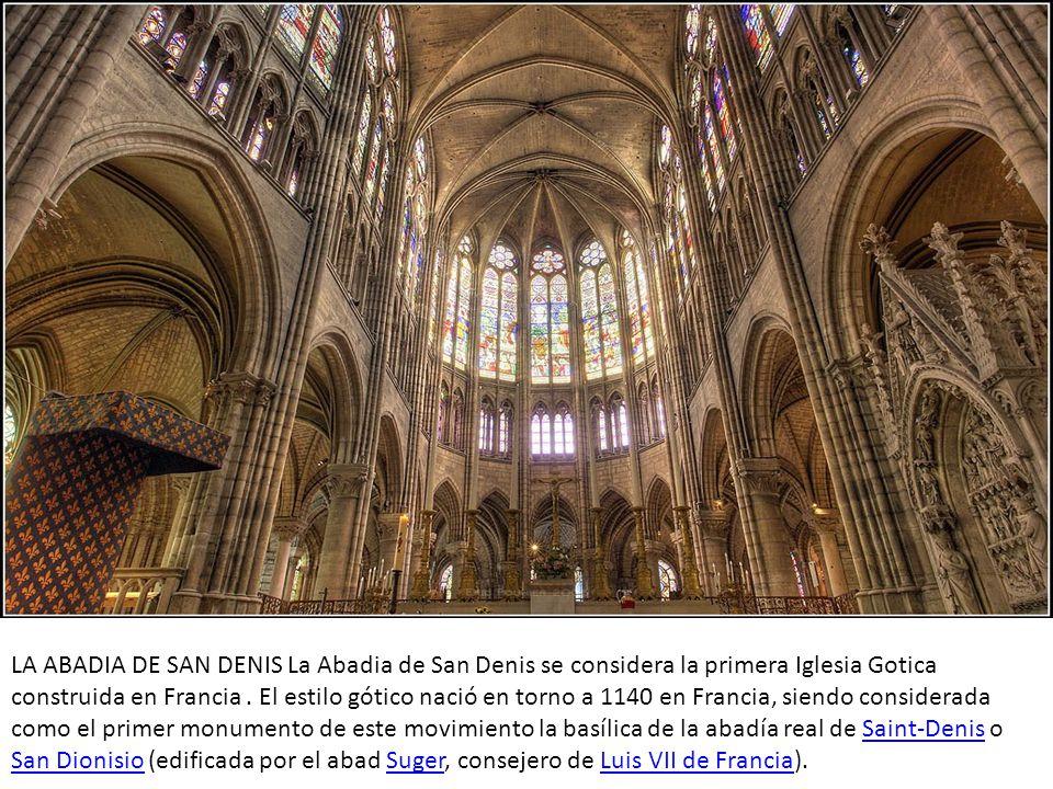 LA ABADIA DE SAN DENIS La Abadia de San Denis se considera la primera Iglesia Gotica construida en Francia .