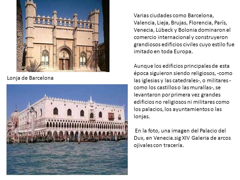 Varias ciudades como Barcelona, Valencia, Lieja, Brujas, Florencia, París, Venecia, Lübeck y Bolonia dominaron el comercio internacional y construyeron grandiosos edificios civiles cuyo estilo fue imitado en toda Europa.