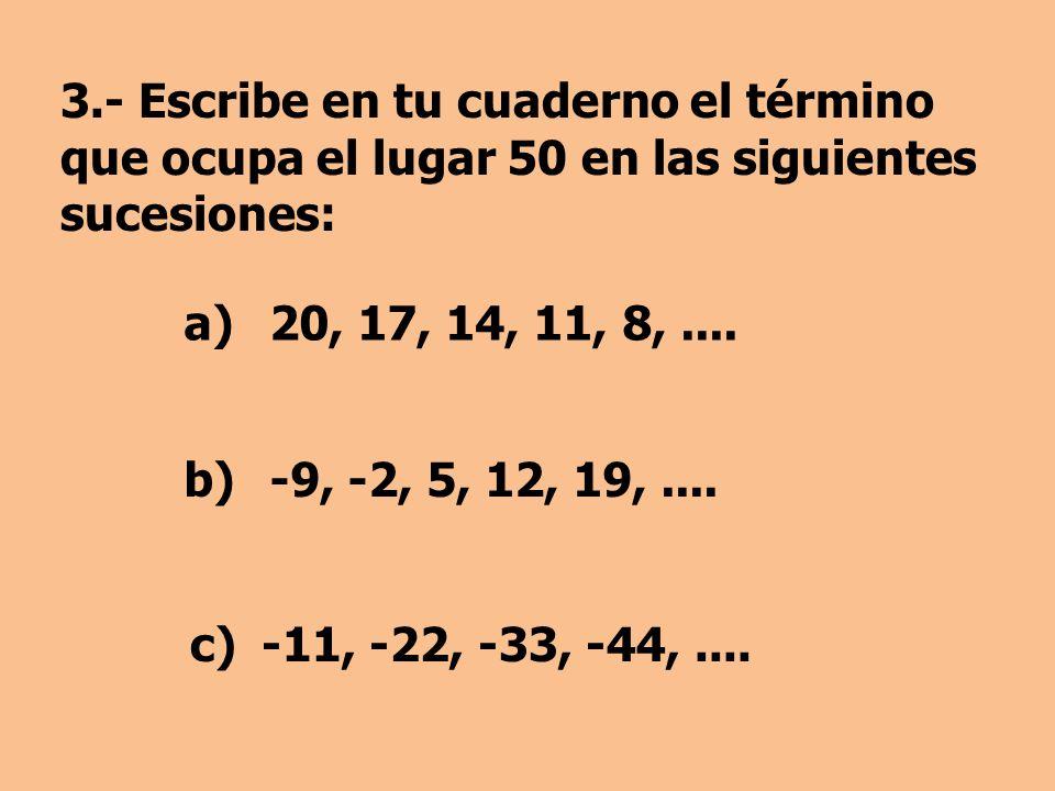 3.- Escribe en tu cuaderno el término que ocupa el lugar 50 en las siguientes sucesiones: