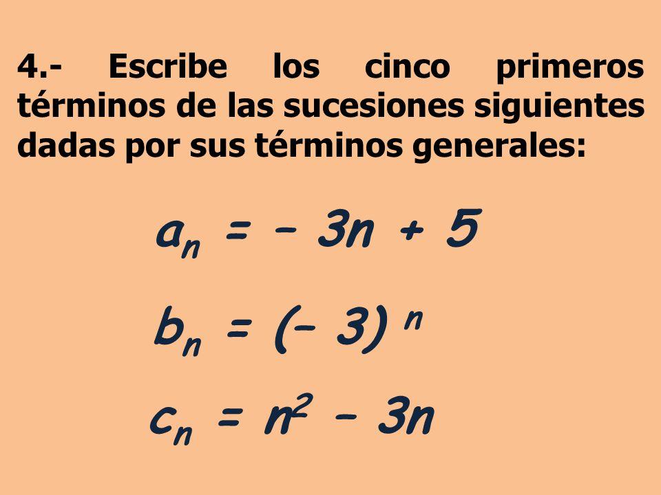 4.- Escribe los cinco primeros términos de las sucesiones siguientes dadas por sus términos generales: