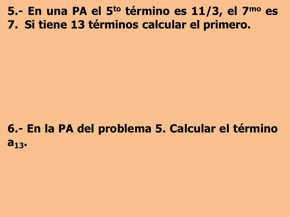 5. - En una PA el 5to término es 11/3, el 7mo es 7