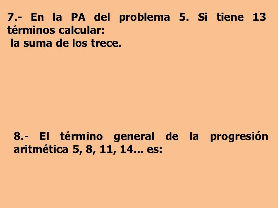 7.- En la PA del problema 5. Si tiene 13 términos calcular: