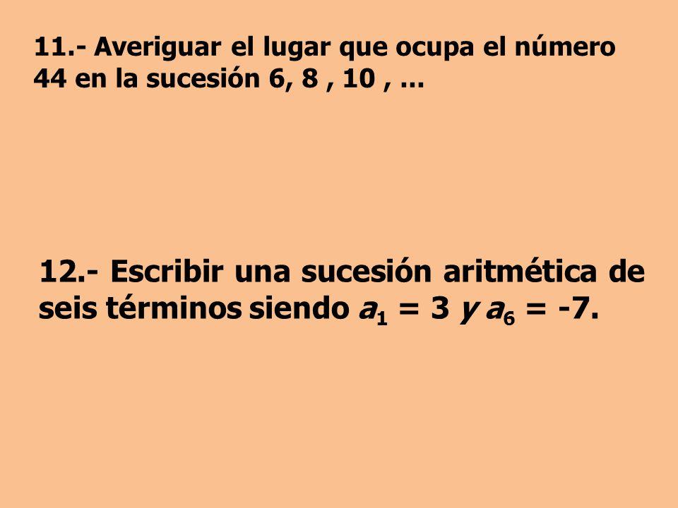 11.- Averiguar el lugar que ocupa el número 44 en la sucesión 6, 8 , 10 , ...