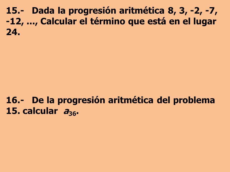 15. - Dada la progresión aritmética 8, 3, -2, -7, -12,