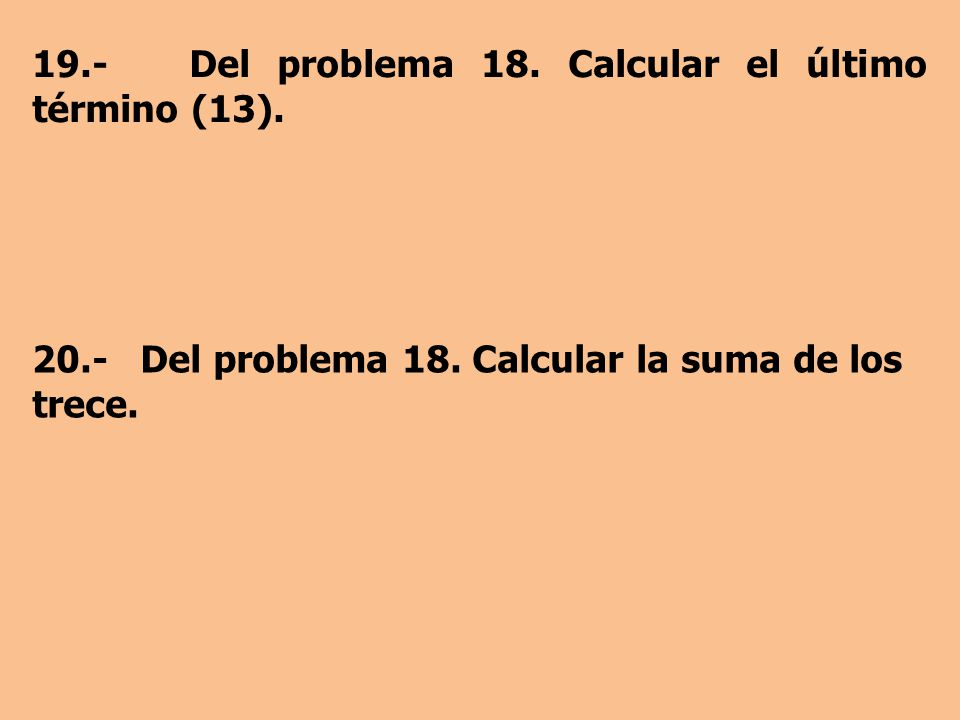 19.- Del problema 18. Calcular el último término (13).