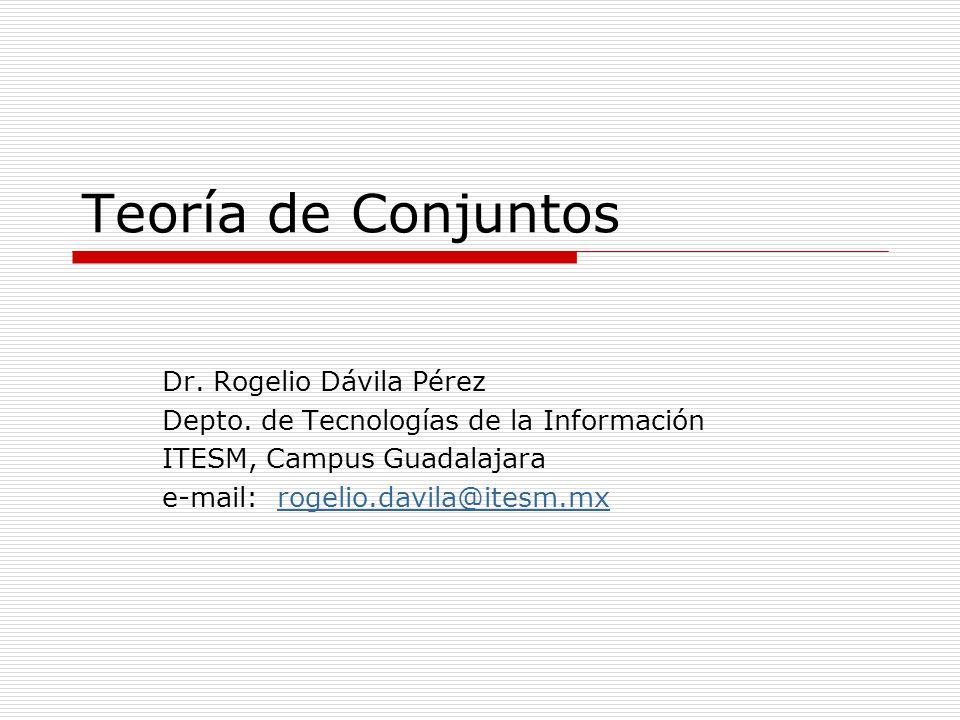 Teoría de Conjuntos Dr. Rogelio Dávila Pérez