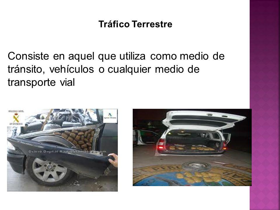 Tráfico Terrestre Consiste en aquel que utiliza como medio de tránsito, vehículos o cualquier medio de transporte vial.