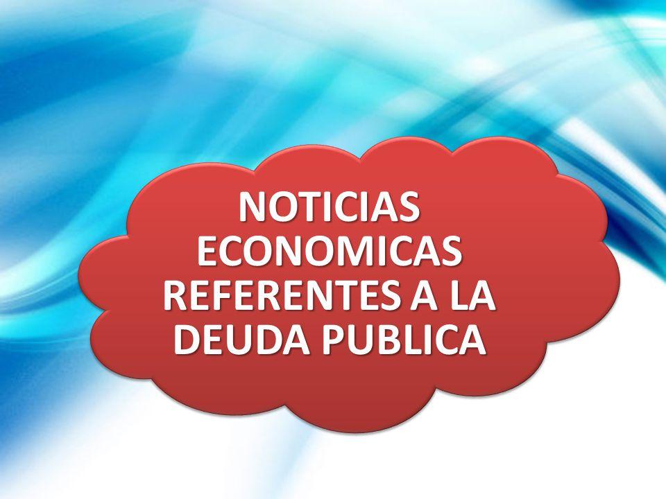 NOTICIAS ECONOMICAS REFERENTES A LA DEUDA PUBLICA