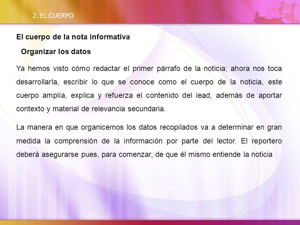 2. EL CUERPO El cuerpo de la nota informativa Organizar los datos