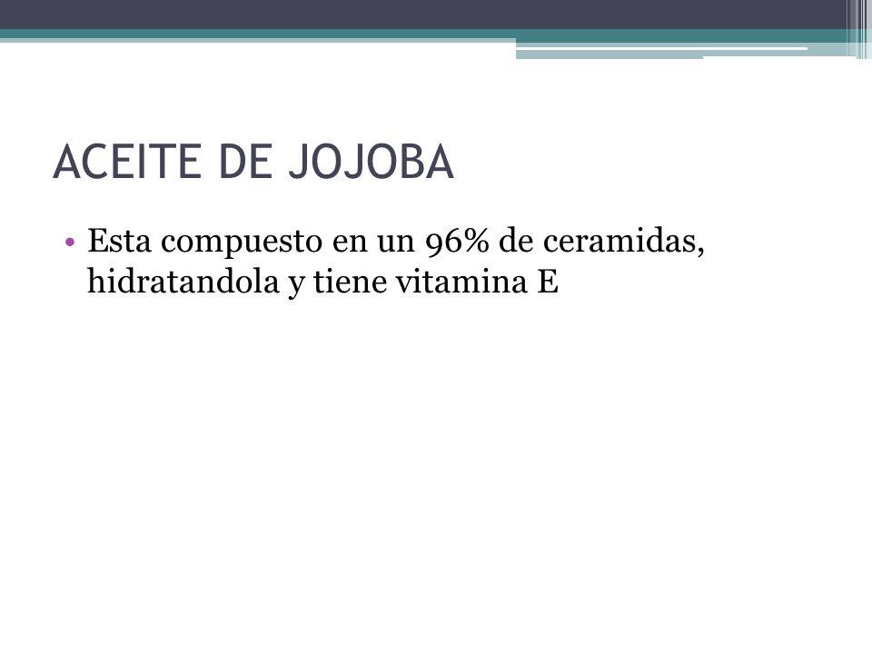 ACEITE DE JOJOBA Esta compuesto en un 96% de ceramidas, hidratandola y tiene vitamina E