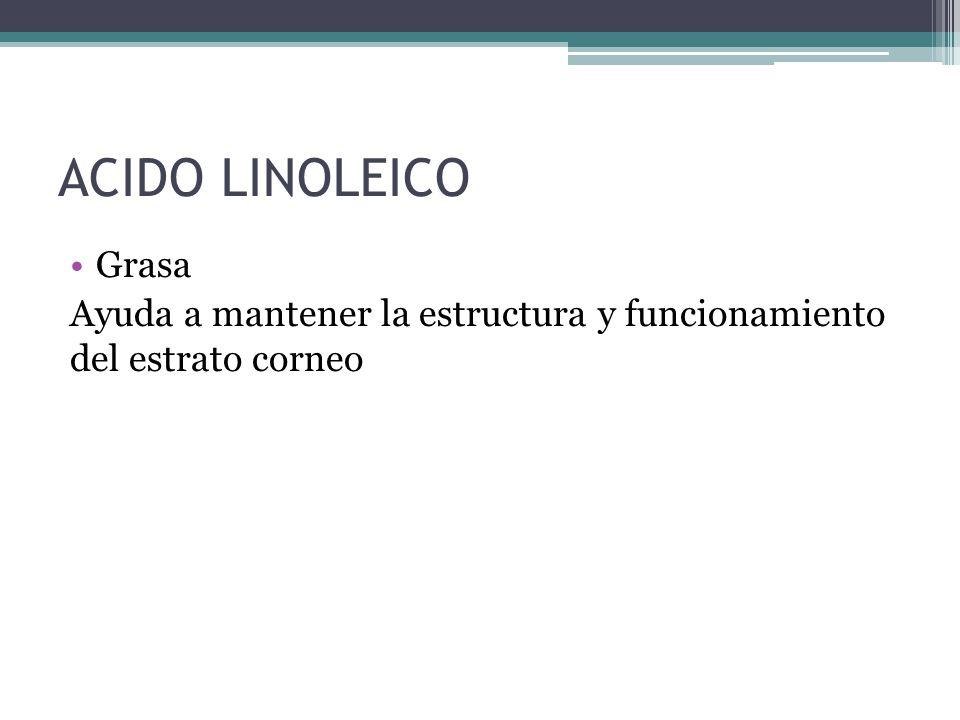 ACIDO LINOLEICO Grasa Ayuda a mantener la estructura y funcionamiento del estrato corneo