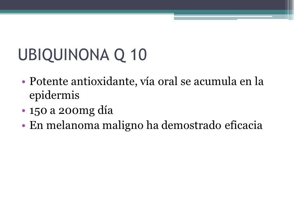 UBIQUINONA Q 10 Potente antioxidante, vía oral se acumula en la epidermis.