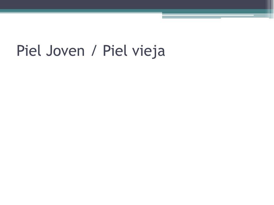 Piel Joven / Piel vieja