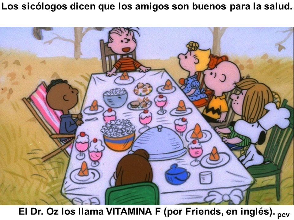 Los sicólogos dicen que los amigos son buenos para la salud.