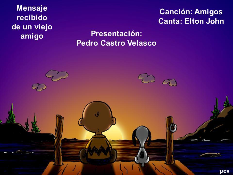 de un viejo amigo Canta: Elton John Pedro Castro Velasco