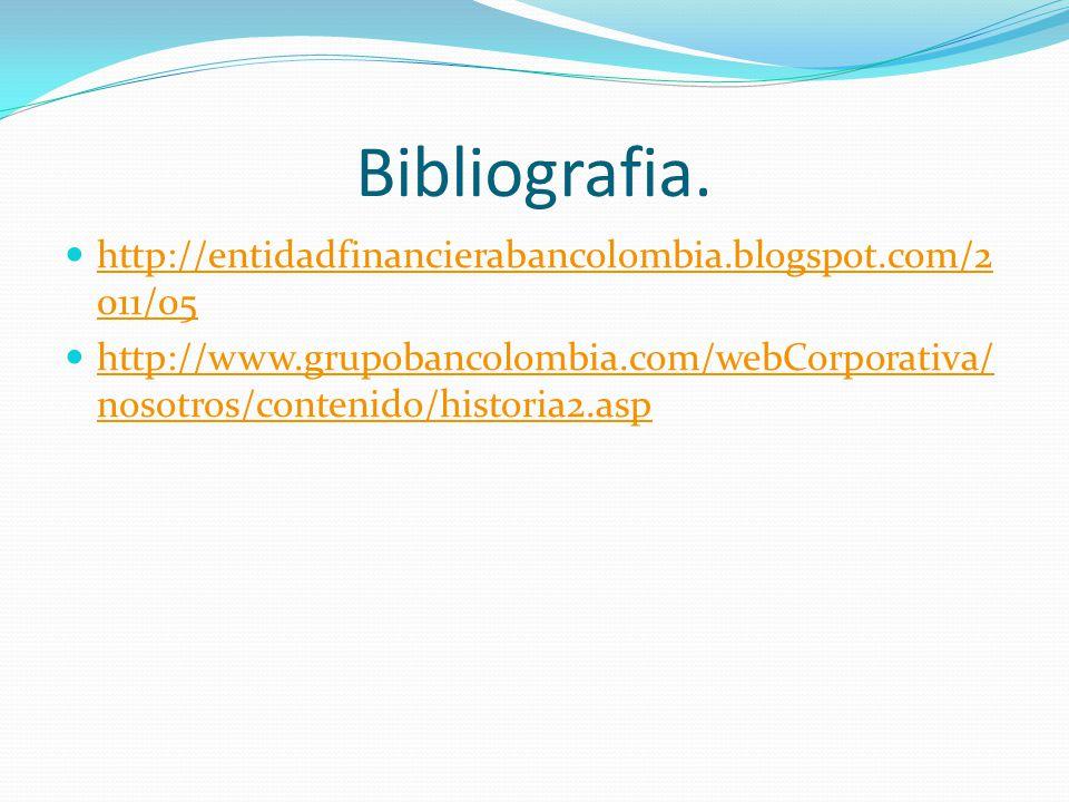Bibliografia. http://entidadfinancierabancolombia.blogspot.com/2011/05