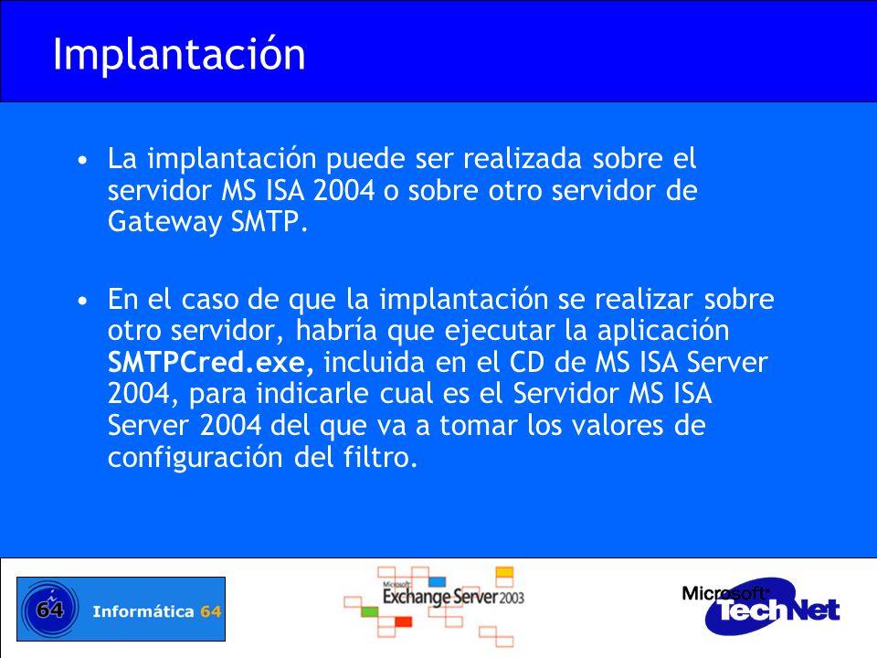 Implantación La implantación puede ser realizada sobre el servidor MS ISA 2004 o sobre otro servidor de Gateway SMTP.