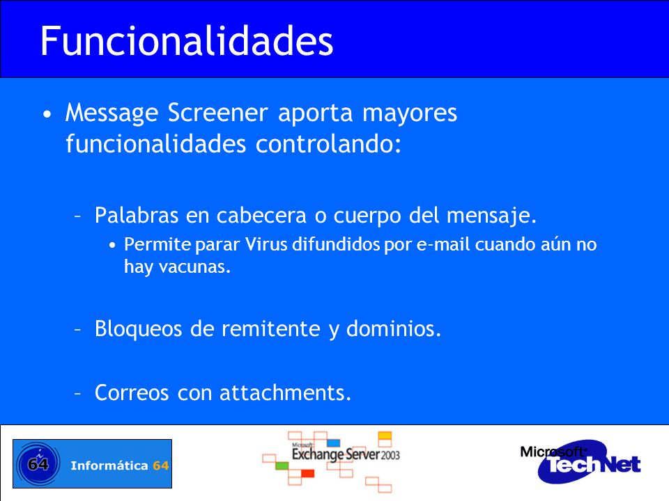 Funcionalidades Message Screener aporta mayores funcionalidades controlando: Palabras en cabecera o cuerpo del mensaje.
