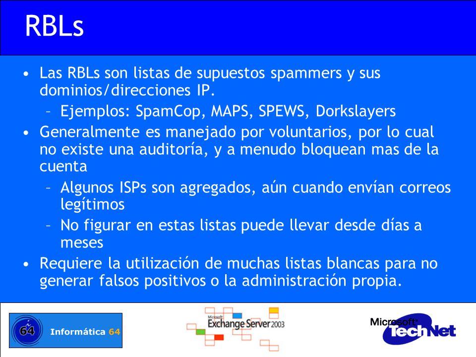 RBLs Las RBLs son listas de supuestos spammers y sus dominios/direcciones IP. Ejemplos: SpamCop, MAPS, SPEWS, Dorkslayers.