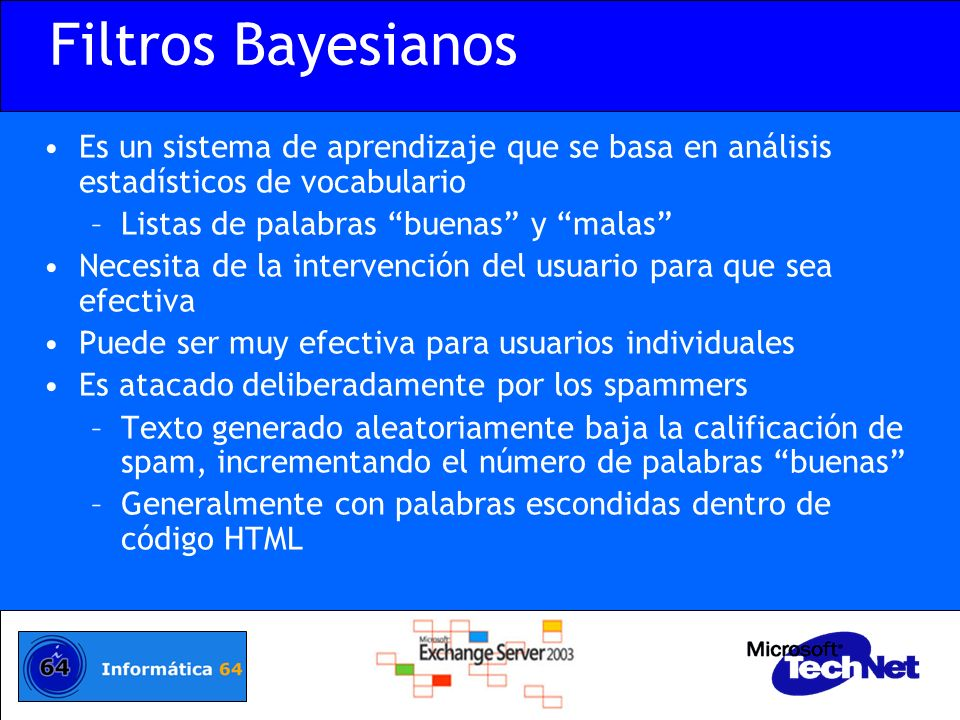 Filtros Bayesianos Es un sistema de aprendizaje que se basa en análisis estadísticos de vocabulario.