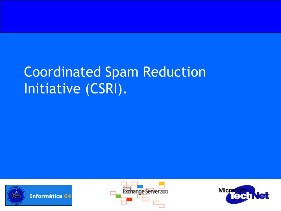 Coordinated Spam Reduction Initiative (CSRI).