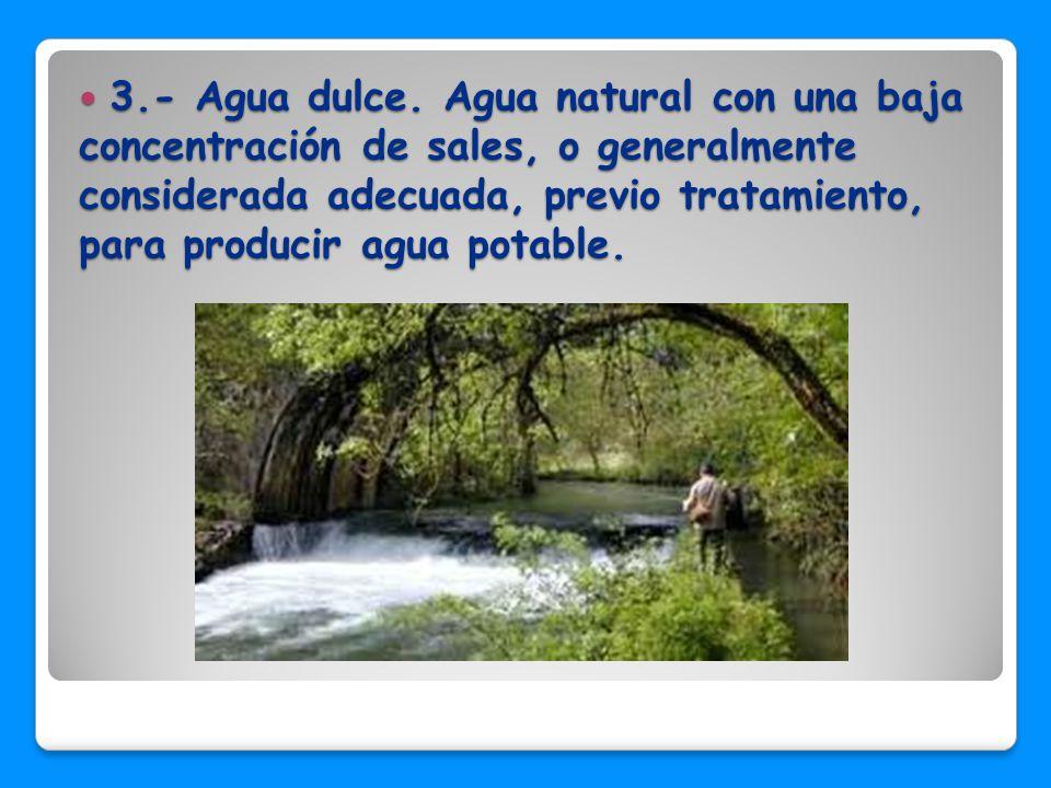 3.- Agua dulce.