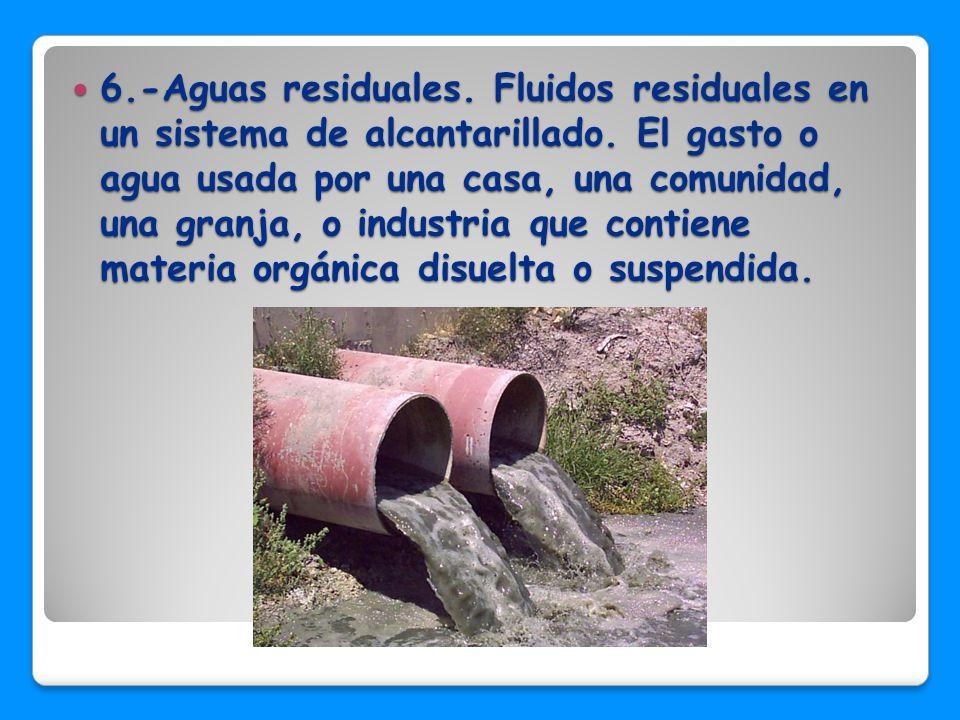 6.-Aguas residuales. Fluidos residuales en un sistema de alcantarillado.