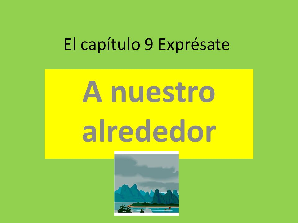 El capítulo 9 Exprésate A nuestro alrededor