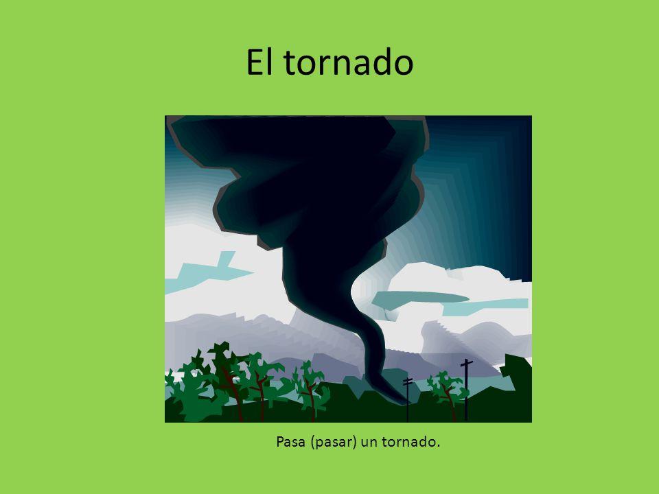 El tornado Pasa (pasar) un tornado.