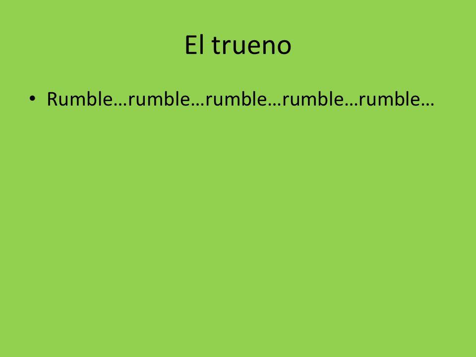 El trueno Rumble…rumble…rumble…rumble…rumble…