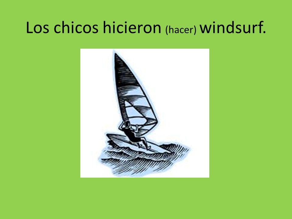 Los chicos hicieron (hacer) windsurf.