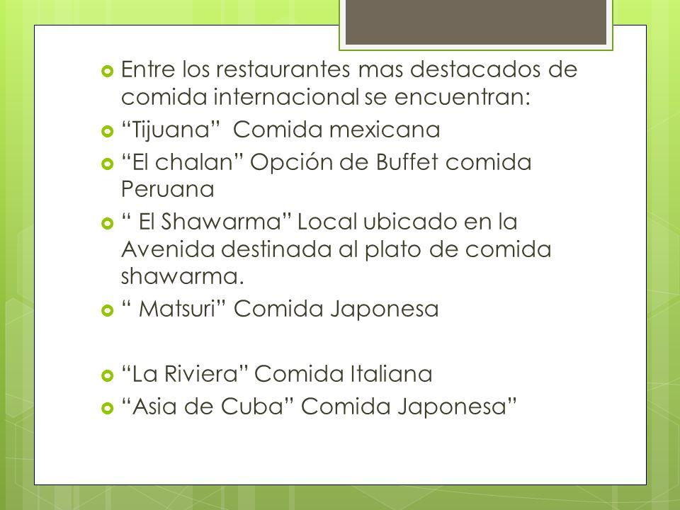 Entre los restaurantes mas destacados de comida internacional se encuentran: