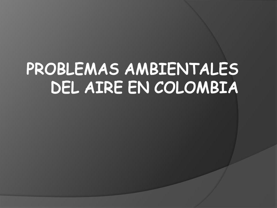 PROBLEMAS AMBIENTALES DEL AIRE EN COLOMBIA