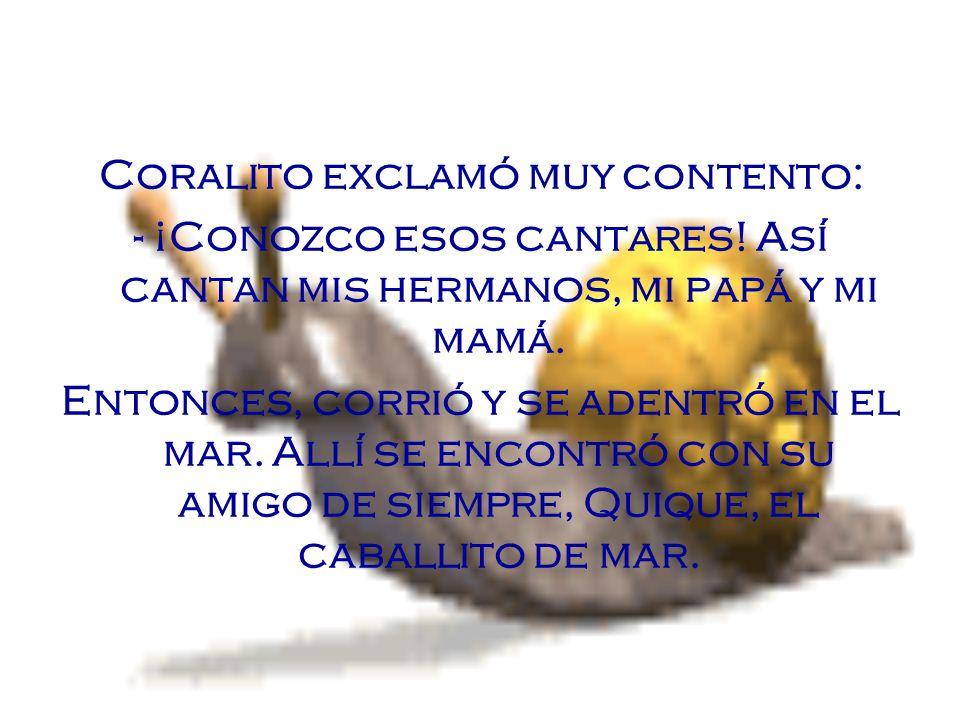 Coralito exclamó muy contento: