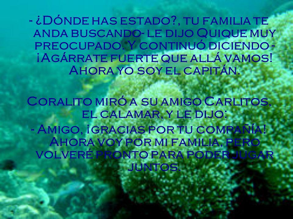 Coralito miró a su amigo Carlitos, el calamar, y le dijo: