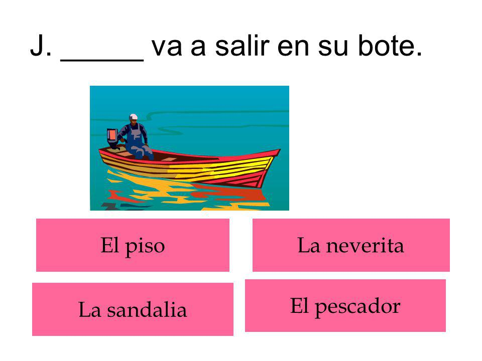 J. _____ va a salir en su bote.