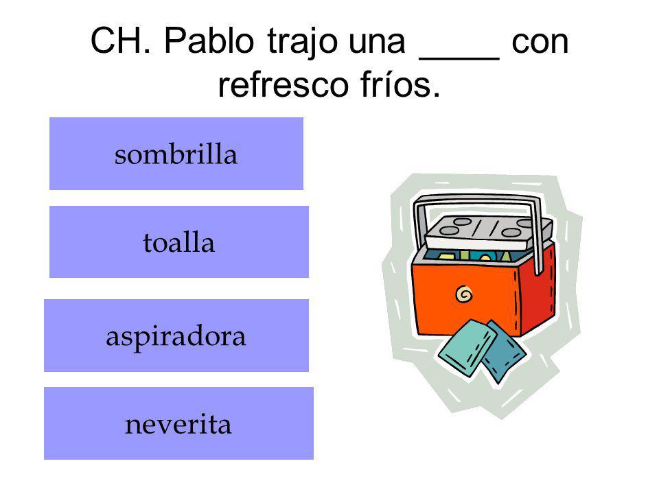 CH. Pablo trajo una ____ con refresco fríos.