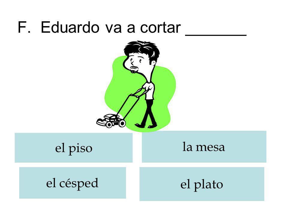 F. Eduardo va a cortar _______