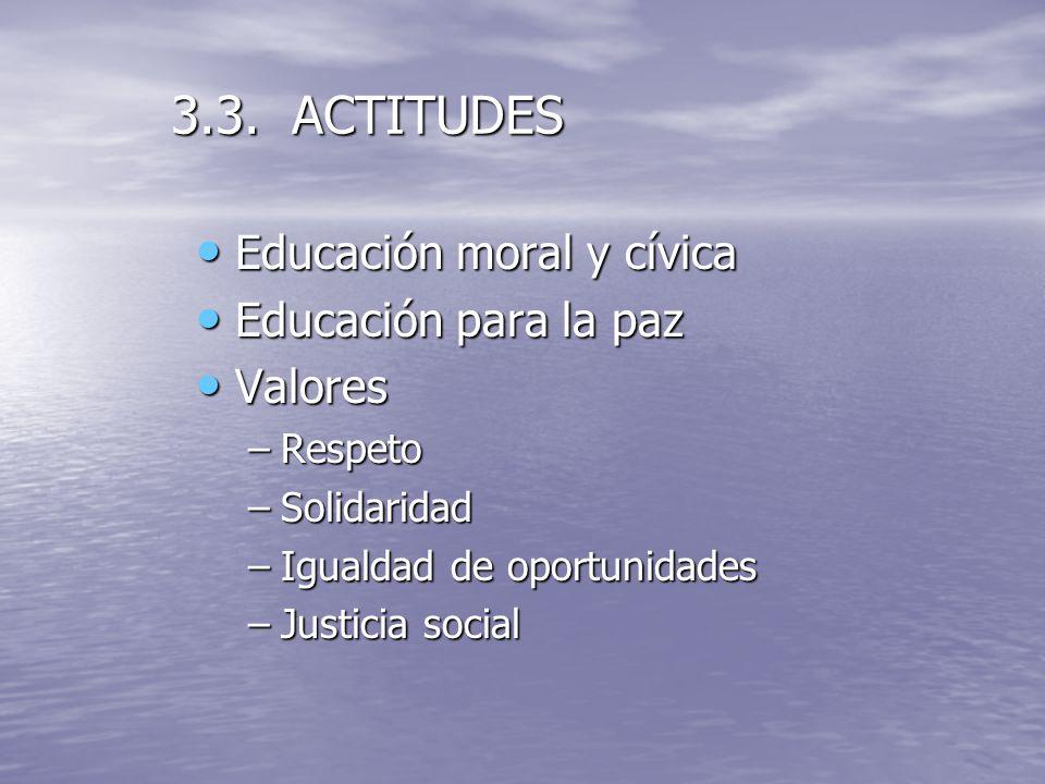 3.3. ACTITUDES Educación moral y cívica Educación para la paz Valores