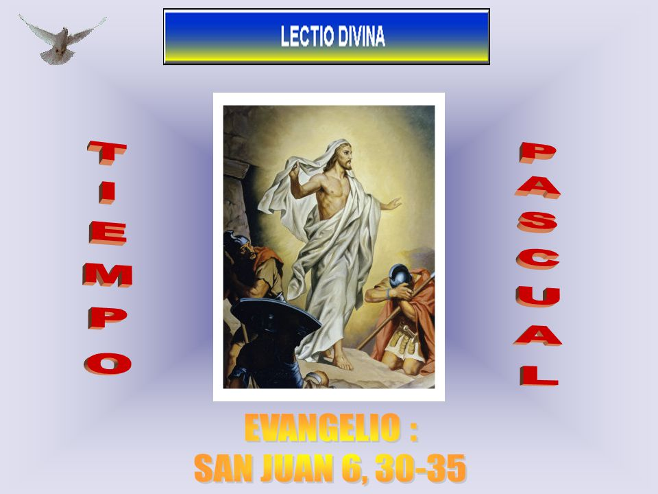 TIEMPO PASCUAL EVANGELIO : SAN JUAN 6, 30-35 1