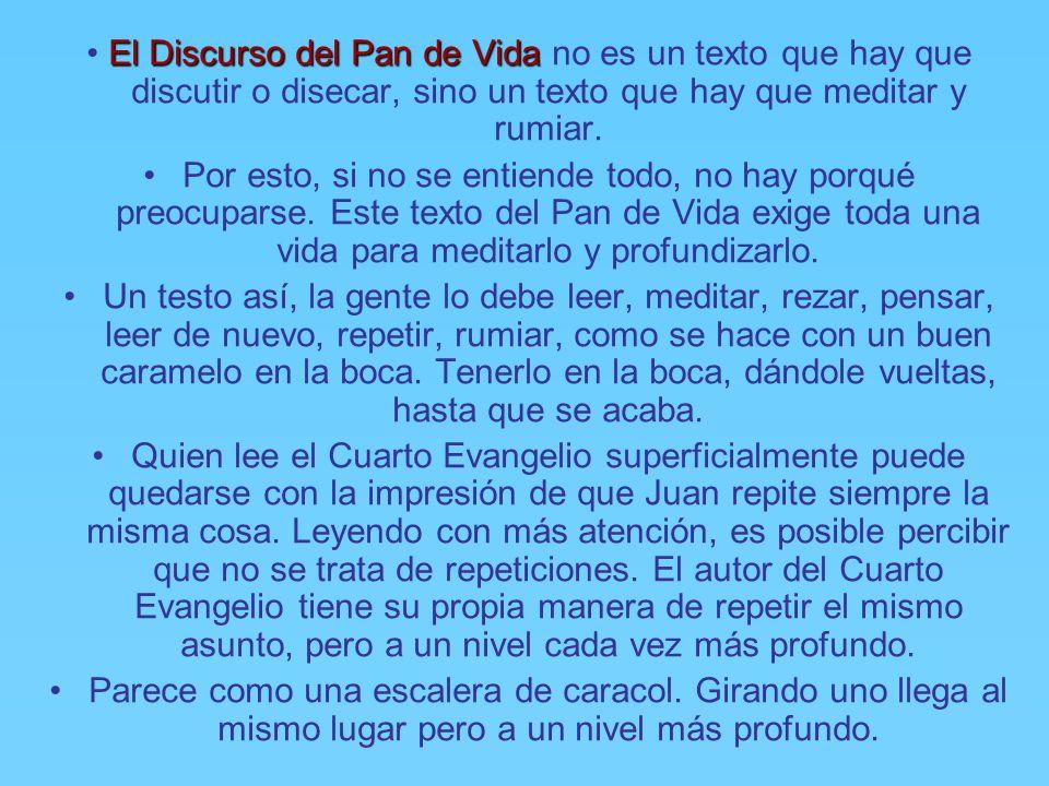 • El Discurso del Pan de Vida no es un texto que hay que discutir o disecar, sino un texto que hay que meditar y rumiar.