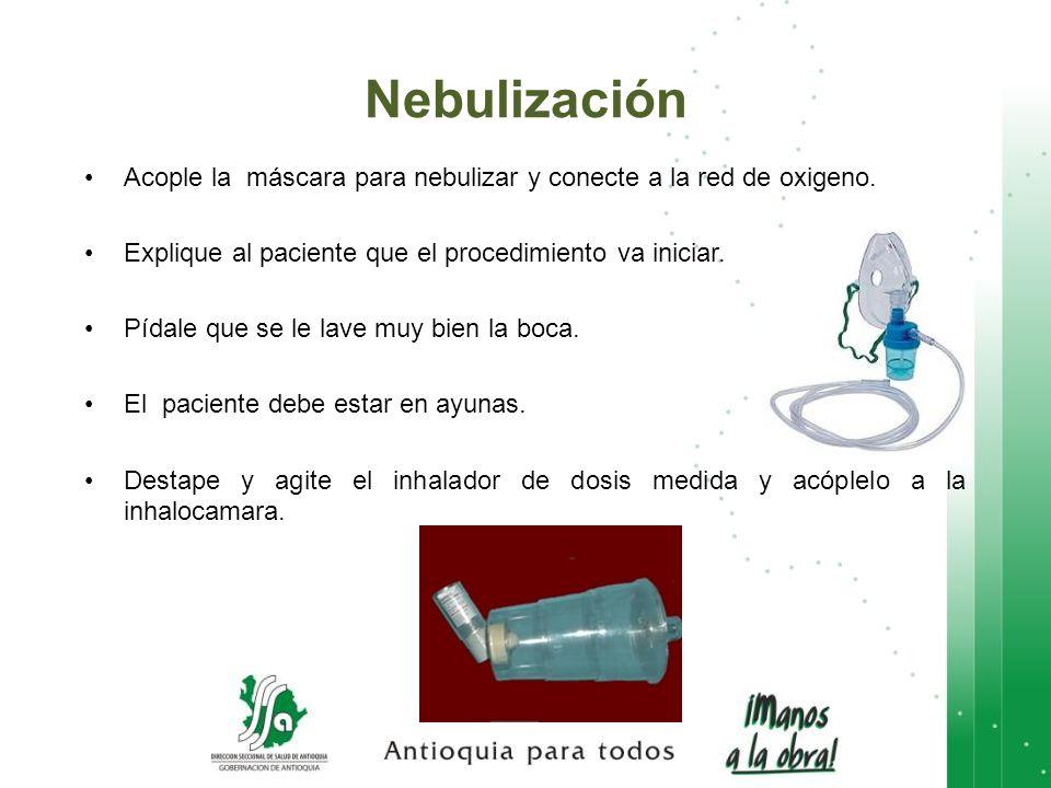 Nebulización Acople la máscara para nebulizar y conecte a la red de oxigeno. Explique al paciente que el procedimiento va iniciar.
